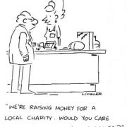 """Cartoon showing man at grocery store checkstand with cashier saying, """"We're raising money for a local charity. Would you care to donate $10,000?"""""""